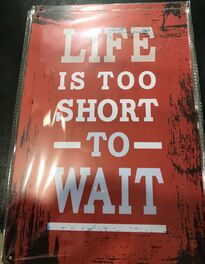 4D METAL TIN SIGNS-LIFE IS TOO SHORT