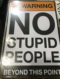 4D METAL TIN SIGNS-NO STUPID PEOPLE